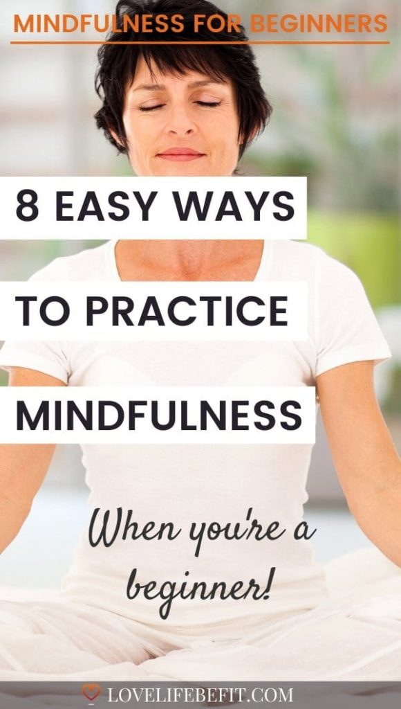 8 Easy Ways To Practice Mindfulness