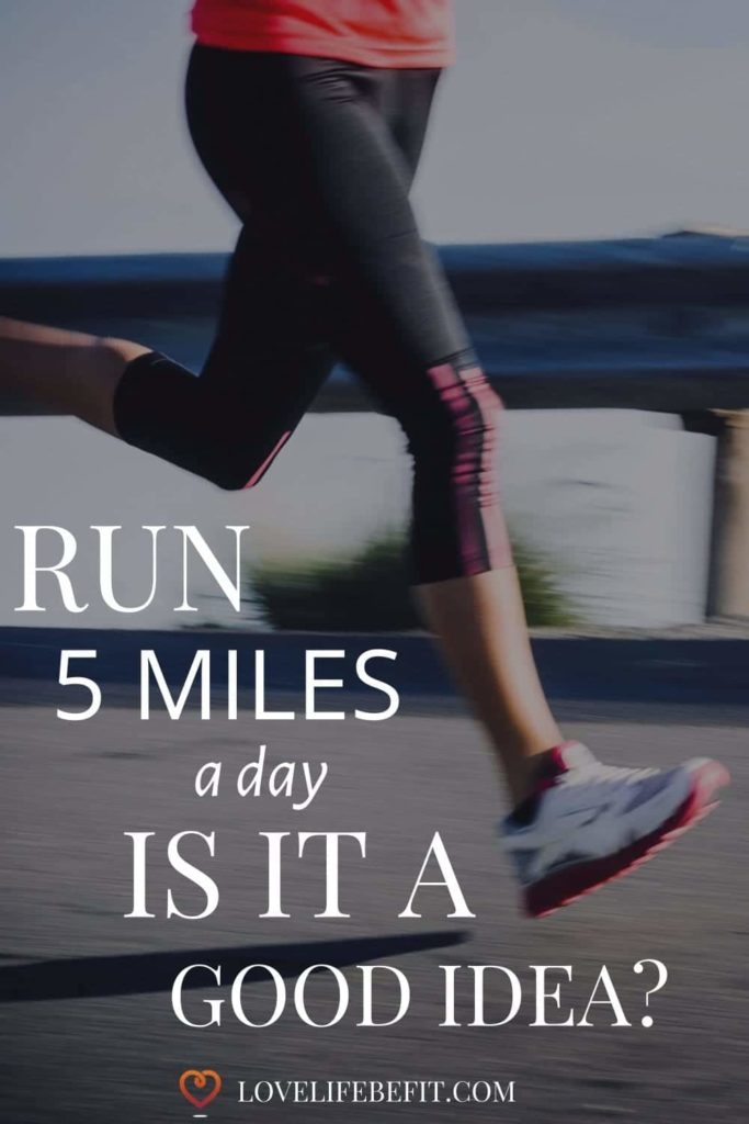 Is it a good idea to run 5 miles a day? Or will it leave you chronically injured doing nothing for your weight loss or fitness?