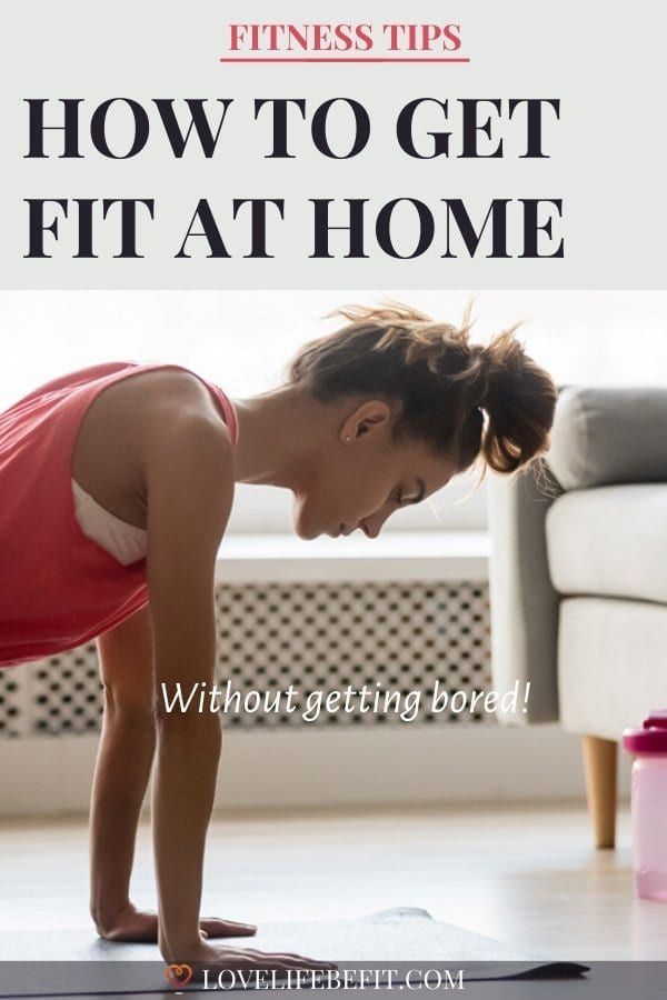 How to get fit at home is possible without getting bored as long as you set your workout goals and plan a varied schedule. Follow these tips to get fit...#howtogetfit #howtogetfitathome