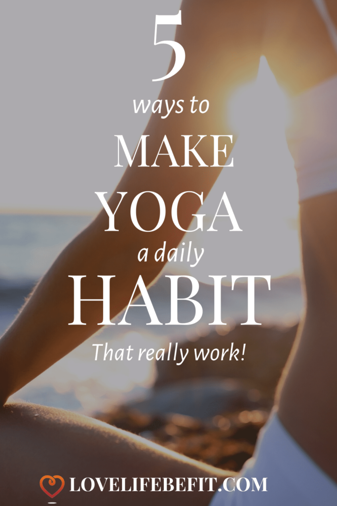 We all love the idea of yoga but one class a week doesn't really cut it. Read on to find out how to make yoga a daily habit with these 5 tips that work. These are ideal habits to adopt for yoga beginners...#yoga #yogaforbeginners
